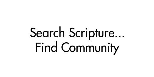 Search Scripture...Find Community